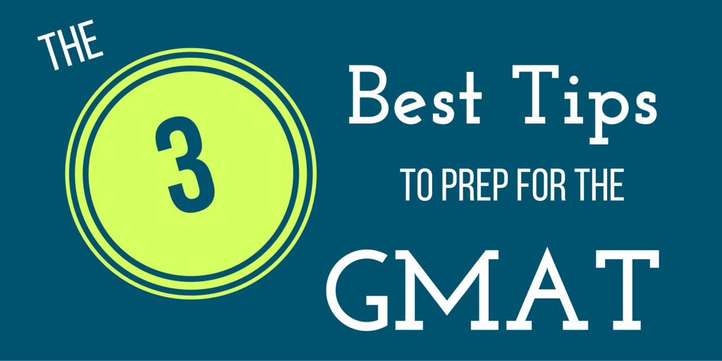 The 3 Best Tips to Prep for the GMAT